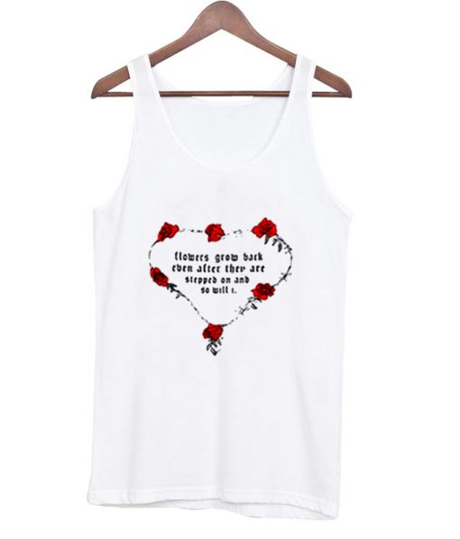 Flowers-Grow-Back-Even-After-They-Tank-Top-510x598