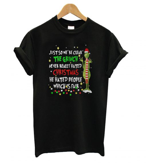 Grinch-just-so-were-clear-the-Grinch-never-really-hated-Christmas-T-shirt-510x568