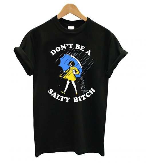 Dont-Be-A-Salty-Bitch-T-sh-1-510x568