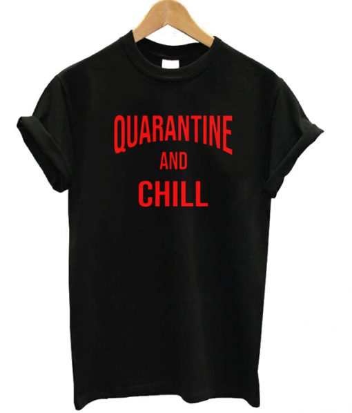 Quarantine-And-Chill-T-shirt