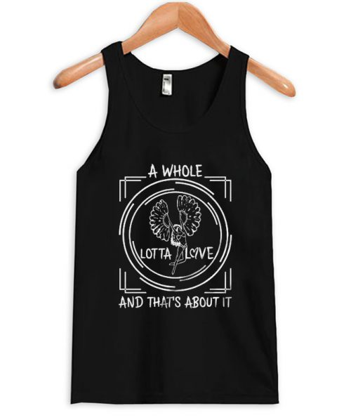 a-whole-lotta-love-and-thats-about-it-tank-top