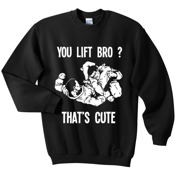 you-lift-bro-sweatshirt
