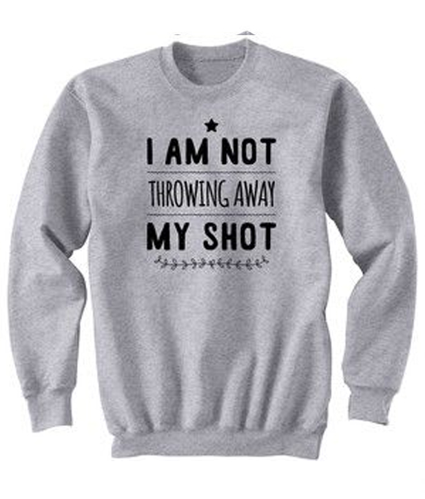 I-Am-Not-Throwing-Away-My-Shot-Sweatshirt
