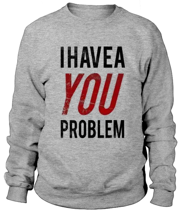 I-Have-a-Problem-Sweatshirt
