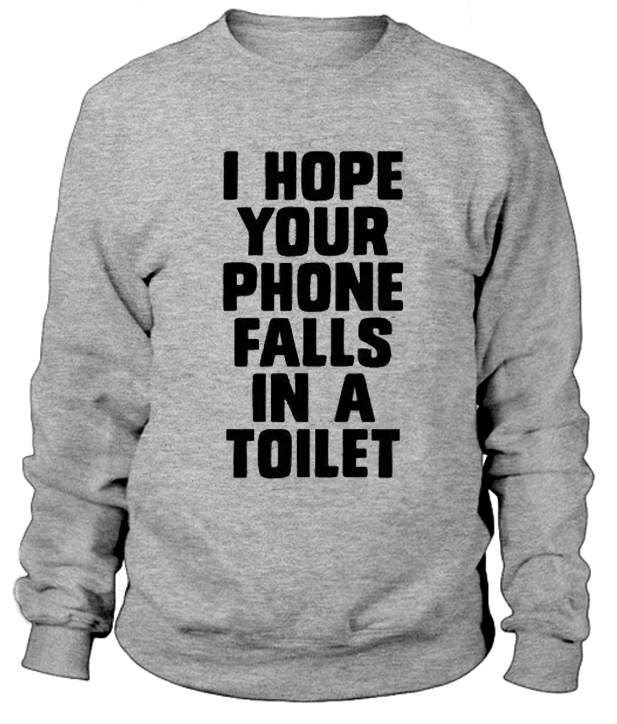 I-Hope-Your-Phone-Falls-In-a-Toilet-Sweatshirt