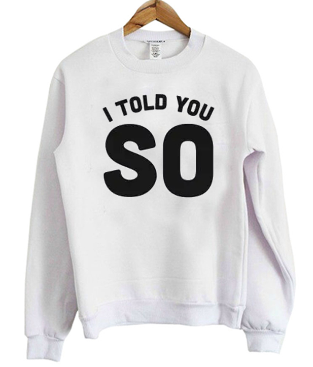 I-Told-You-So-Sweatshirt