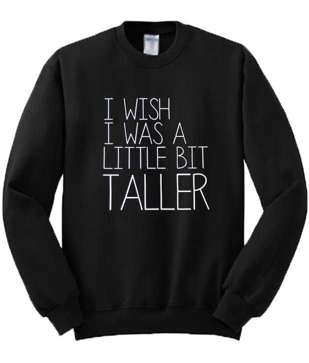 I-Wish-I-Was-A-Little-Bit-Taller-Sweatshirt