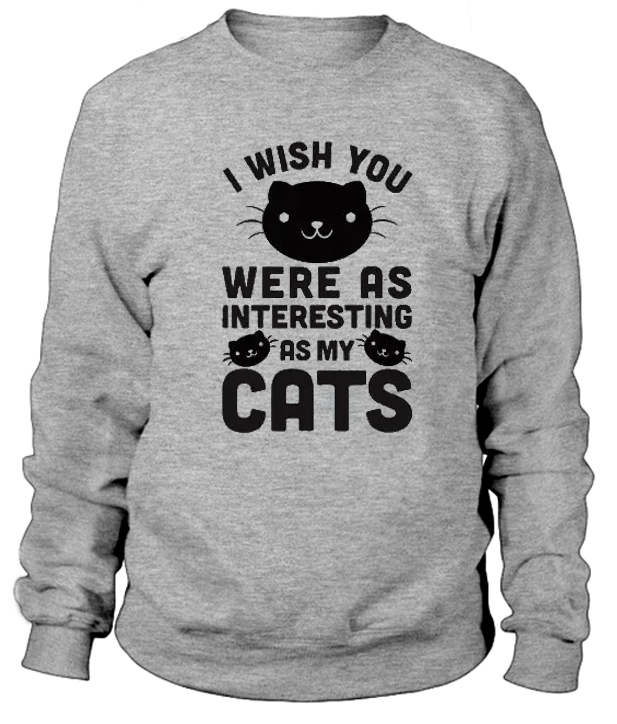 I-Wish-You-Were-As-Interesting-As-My-Cats-Sweatshirt