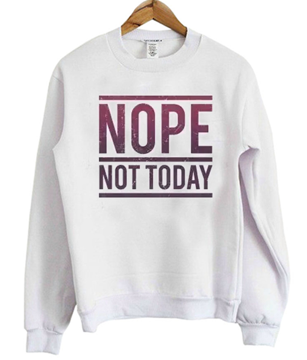 Nope-Not-Today-Sweatshirt