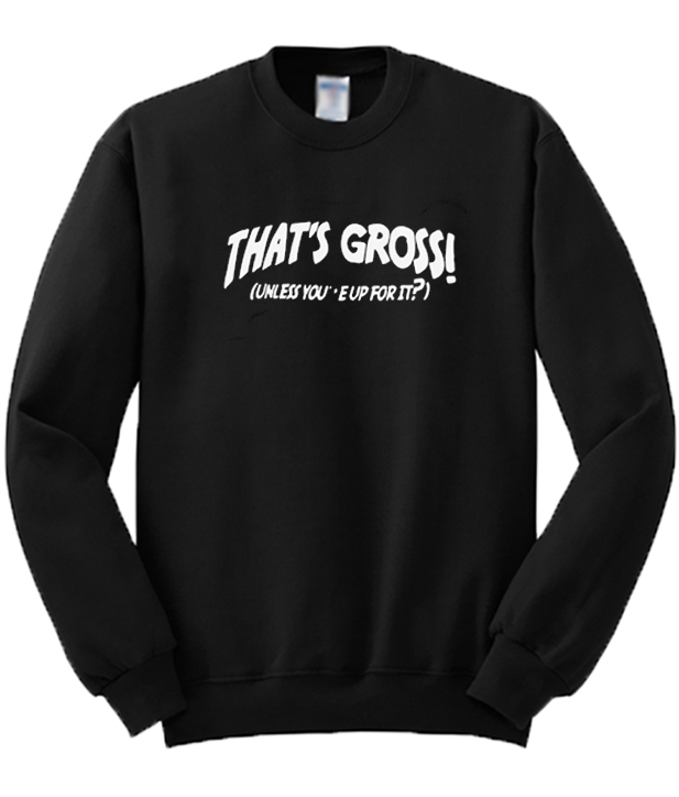 Thats-Gross-Sweatshirt