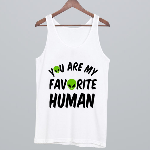 You-Are-My-Favorite-Human-Tank-Top